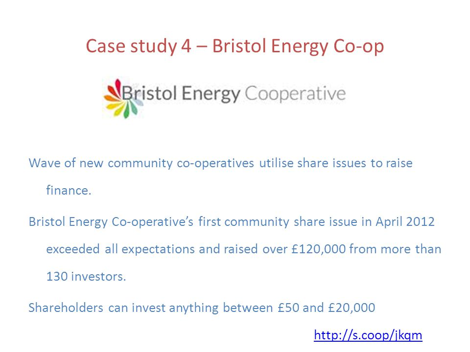 Case study 4 – Bristol Energy Co-op Wave of new community co-operatives utilise share issues to raise finance.