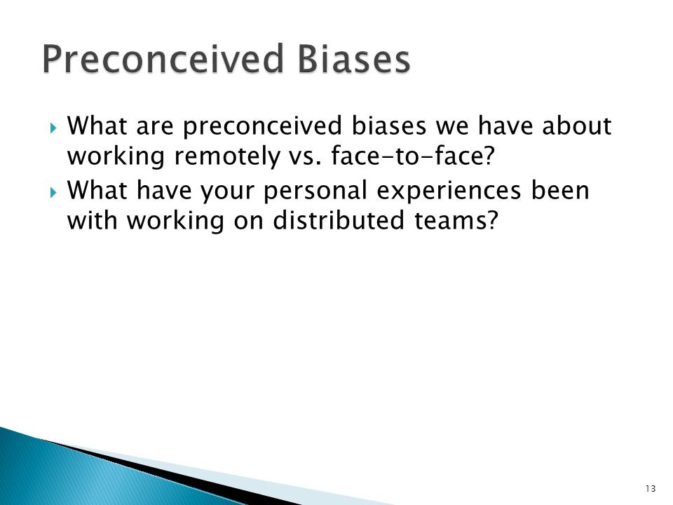  What are preconceived biases we have about working remotely vs.