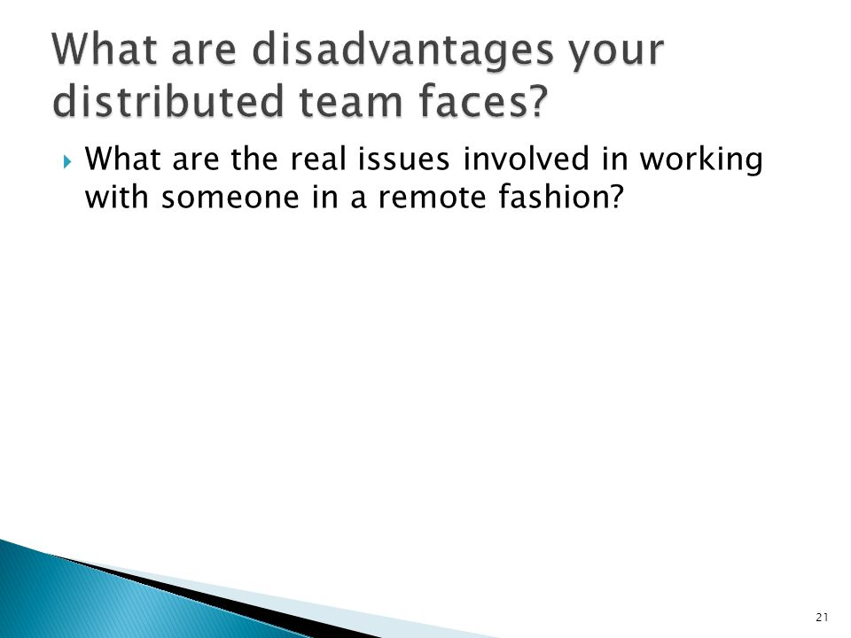  What are the real issues involved in working with someone in a remote fashion? 21