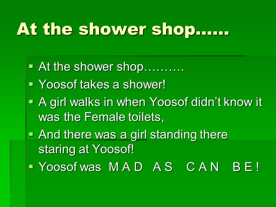 At the shower shop……  At the shower shop……….  Yoosof takes a shower.