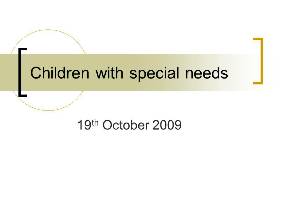 Children with special needs 19 th October 2009