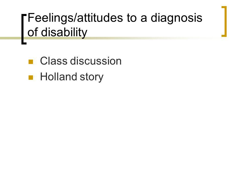 Feelings/attitudes to a diagnosis of disability Class discussion Holland story