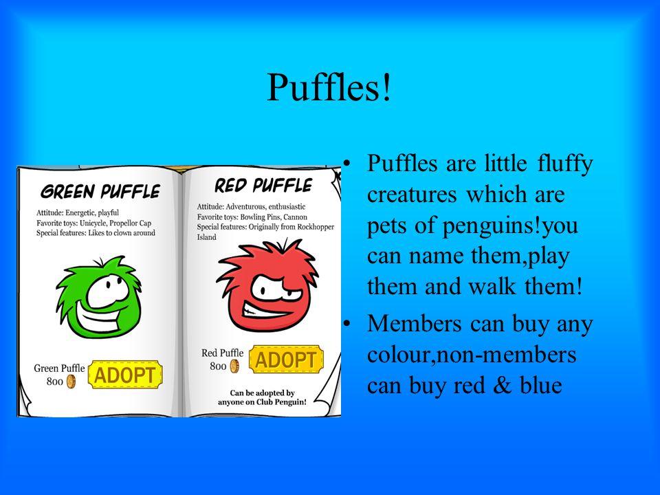Puffles.