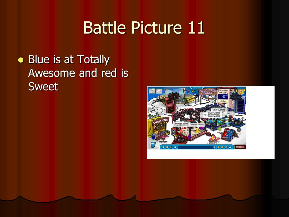 Battle Picture 11 Blue is at Totally Awesome and red is Sweet Blue is at Totally Awesome and red is Sweet