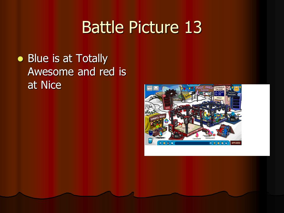 Battle Picture 13 Blue is at Totally Awesome and red is at Nice Blue is at Totally Awesome and red is at Nice