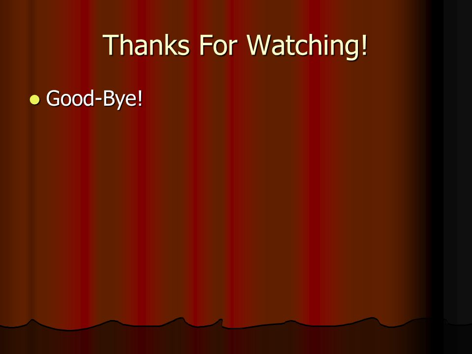 Thanks For Watching! Good-Bye! Good-Bye!