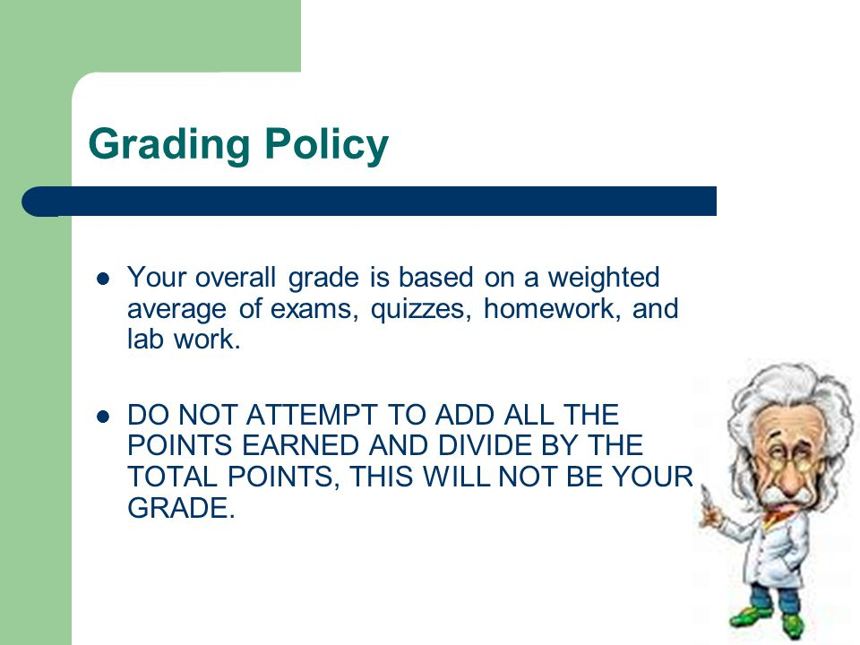 Grading Policy con't..Exams – Exams account for 30% of your overall grade.
