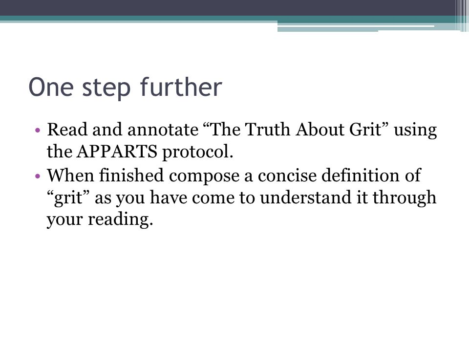 "One step further Read and annotate ""The Truth About Grit"" using the APPARTS protocol. When finished compose a concise definition of ""grit"" as you have"