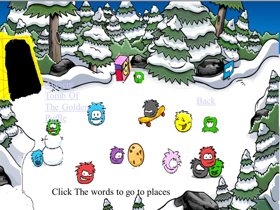 Ancient Tomb Of The Golden Puffle Click The words to go to places Back