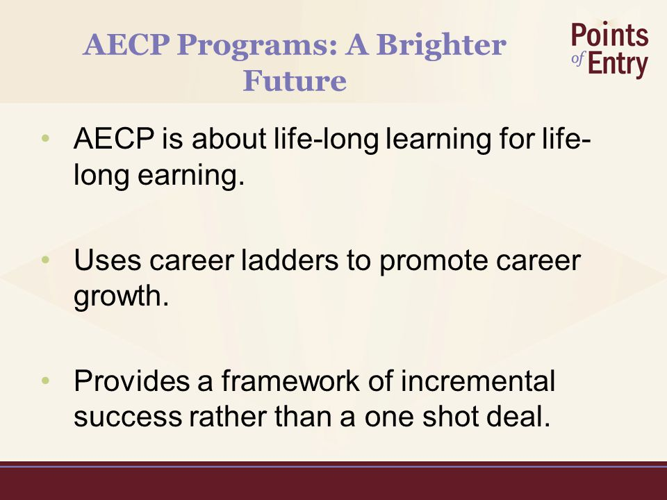 AECP Works for the Most Challenging Populations  Low skilled adults/ex-offender re-entry students are in strong need of AECP.