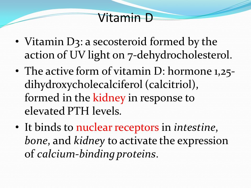 Vitamin D Vitamin D3: a secosteroid formed by the action of UV light on 7-dehydrocholesterol. The active form of vitamin D: hormone 1,25- dihydroxycho