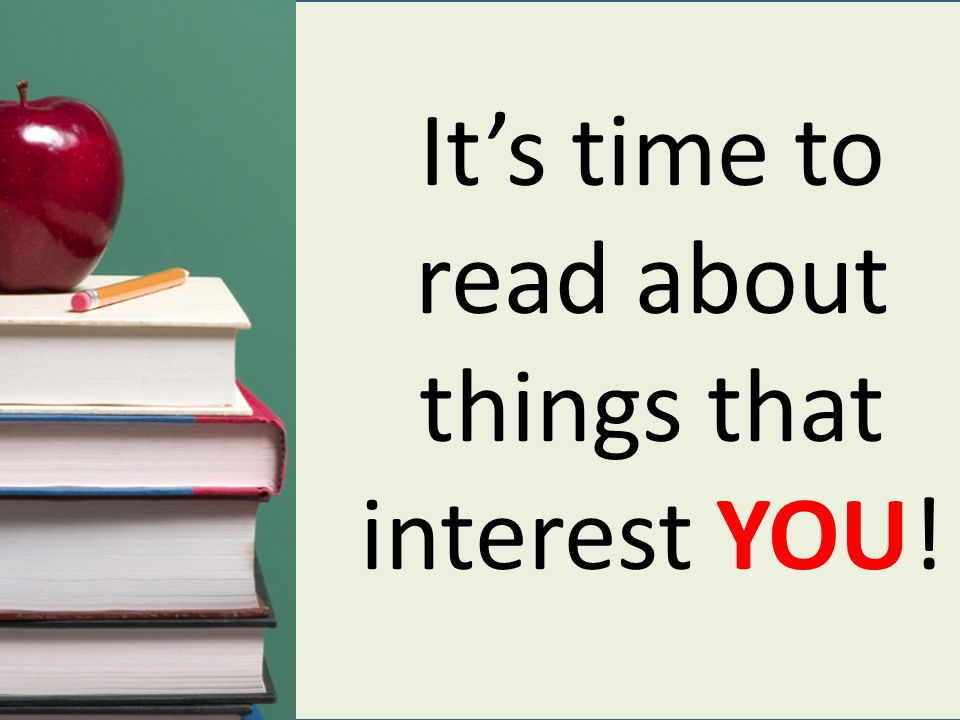 It's time to read about things that interest YOU!