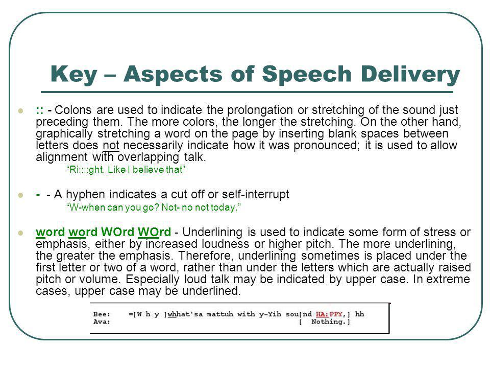 Key – Aspects of Speech Delivery :: - Colons are used to indicate the prolongation or stretching of the sound just preceding them. The more colors, th