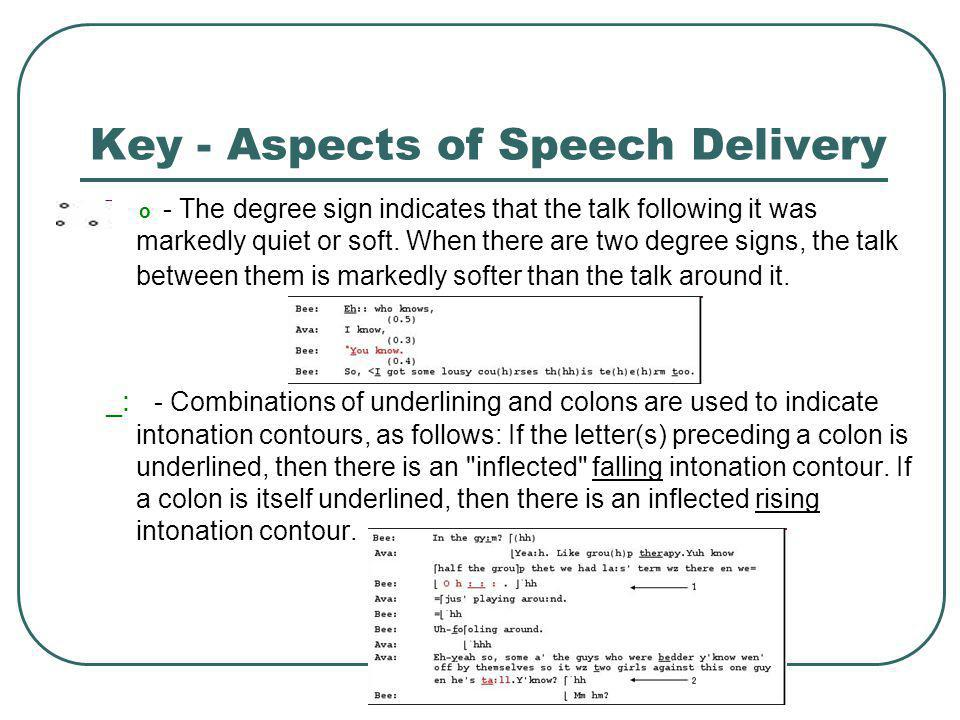 Key - Aspects of Speech Delivery o - The degree sign indicates that the talk following it was markedly quiet or soft. When there are two degree signs,