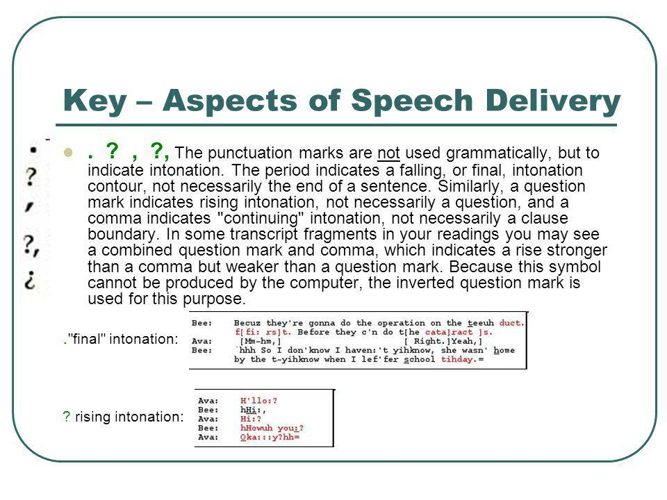 Key – Aspects of Speech Delivery :: - Colons are used to indicate the prolongation or stretching of the sound just preceding them.