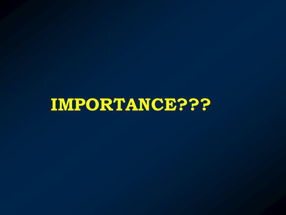 IMPORTANCE???