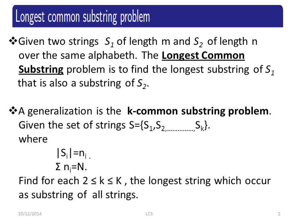  Given two strings S 1 of length m and S 2 of length n over the same alphabeth.