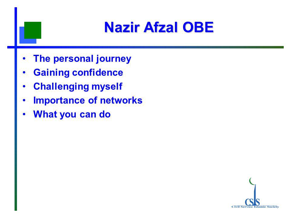 Nazir Afzal OBE The personal journey Gaining confidence Challenging myself Importance of networks What you can do