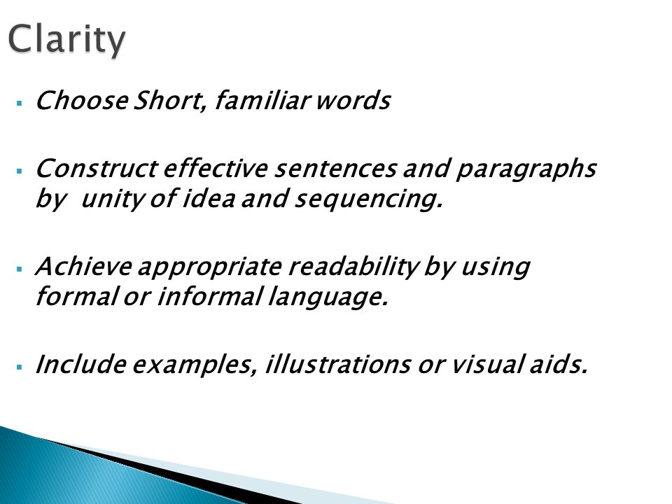  Choose Short, familiar words  Construct effective sentences and paragraphs by unity of idea and sequencing.  Achieve appropriate readability by us
