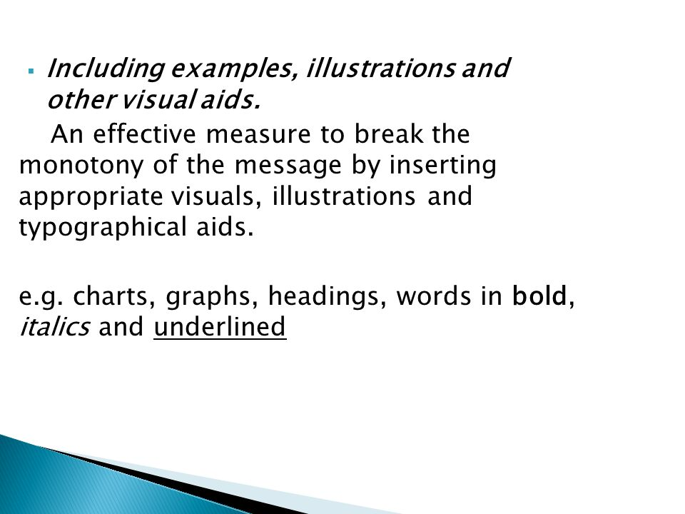  Including examples, illustrations and other visual aids. An effective measure to break the monotony of the message by inserting appropriate visuals,