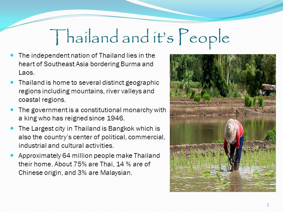 Thailand and it's People The independent nation of Thailand lies in the heart of Southeast Asia bordering Burma and Laos.