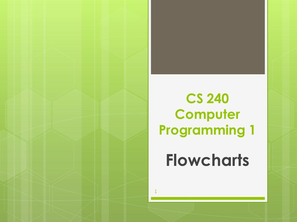 CS 240 Computer Programming 1 Flowcharts 1