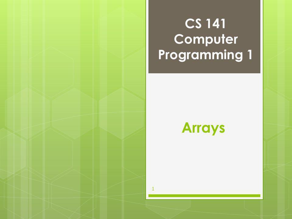 CS 141 Computer Programming 1 1 Arrays