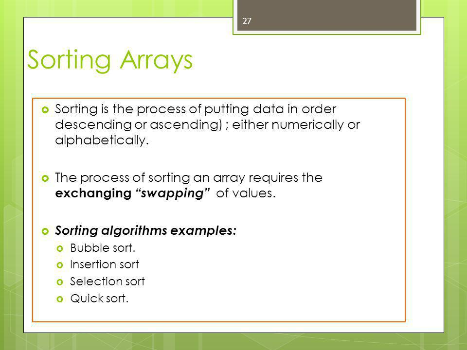  Sorting is the process of putting data in order descending or ascending) ; either numerically or alphabetically.
