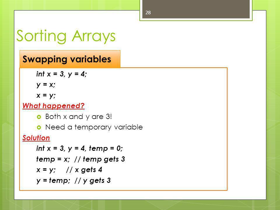 int x = 3, y = 4; y = x; x = y; What happened.  Both x and y are 3.