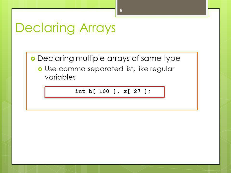 Examples Using Arrays  For loop  Set each element  Initializer list  Specify each element when array declared int n[ 5 ] = { 1, 2, 3, 4, 5 };  The number of initializers must be less than or equal to the array size.