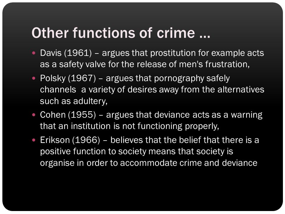 Other functions of crime... Davis (1961) – argues that prostitution for example acts as a safety valve for the release of men's frustration, Polsky (1
