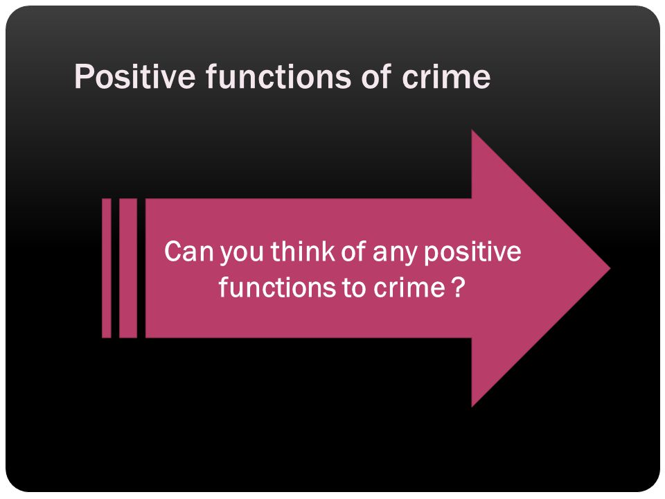 Positive functions of crime Can you think of any positive functions to crime ?