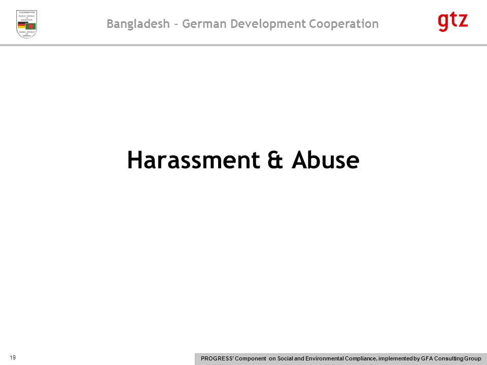 Bangladesh – German Development Cooperation PROGRESS' Component on Social and Environmental Compliance, implemented by GFA Consulting Group 19 Harassment & Abuse