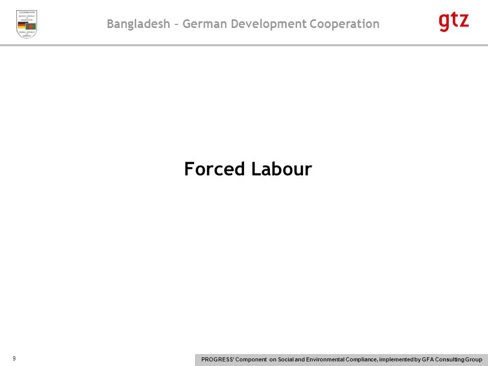 Bangladesh – German Development Cooperation PROGRESS' Component on Social and Environmental Compliance, implemented by GFA Consulting Group 20 HARASSMENT & ABUSE All female workers in an establishment shall be treated respectfully no matter whatever the position.