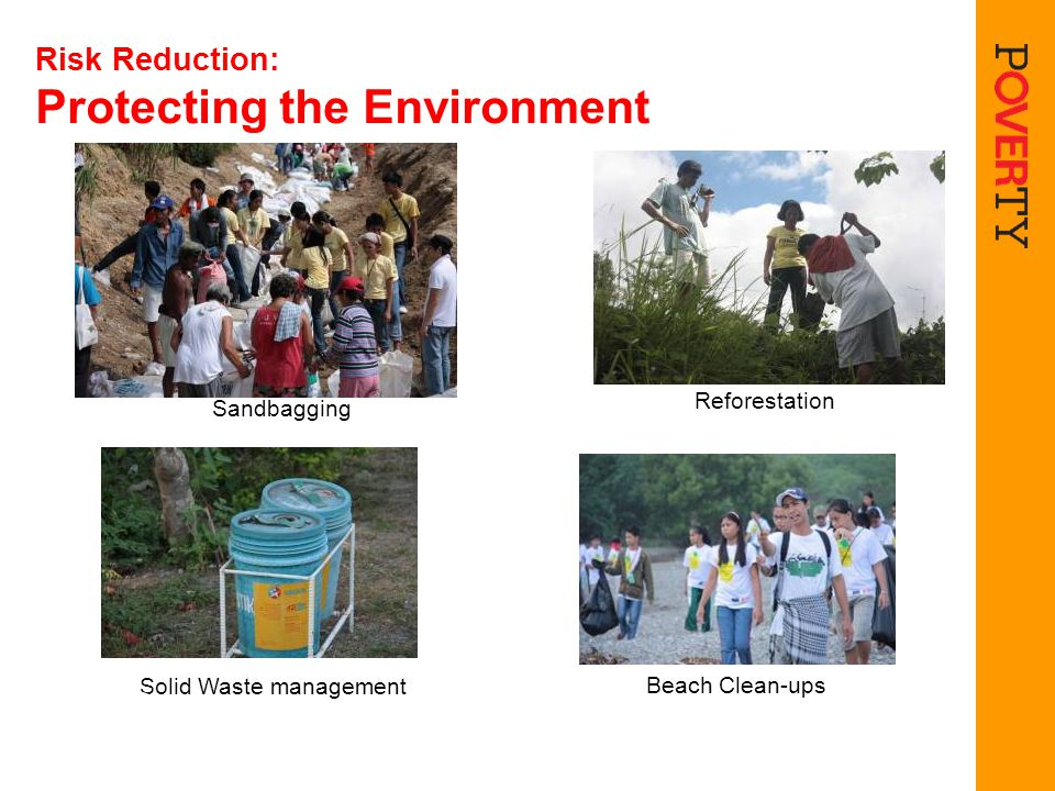 Risk Reduction: Protecting the Environment Solid Waste management Beach Clean-ups Sandbagging Reforestation