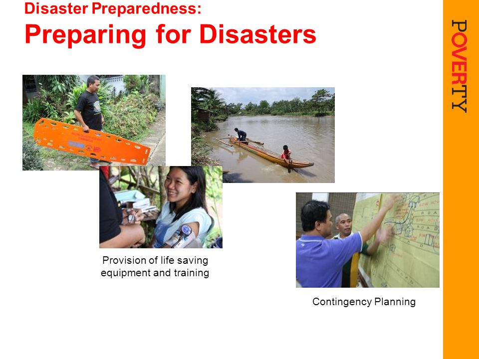 Disaster Preparedness: Preparing for Disasters Provision of life saving equipment and training Contingency Planning