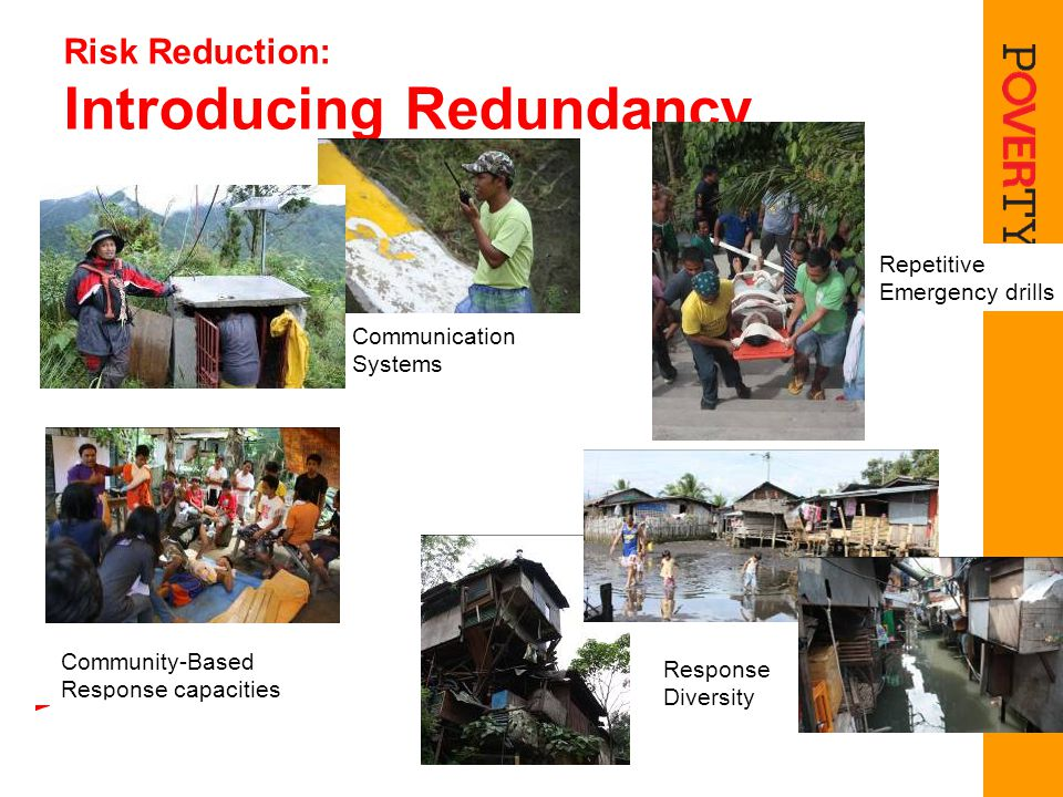 Risk Reduction: Introducing Redundancy Communication Systems Community-Based Response capacities Response Diversity Repetitive Emergency drills