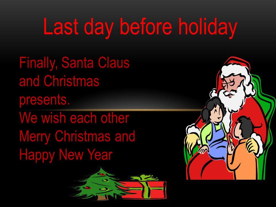 Last day before holiday Finally, Santa Claus and Christmas presents.