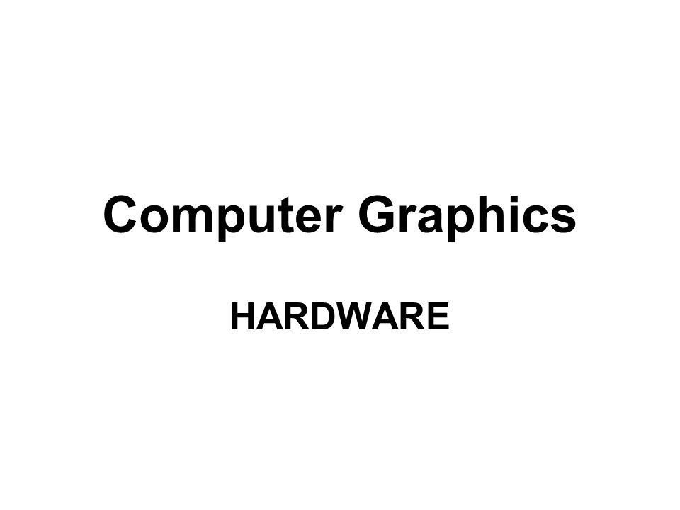 Computer Graphics HARDWARE