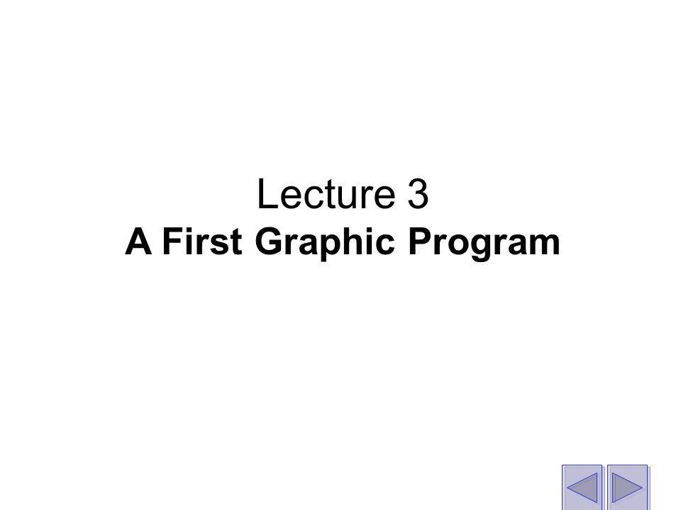 Lecture 3 A First Graphic Program