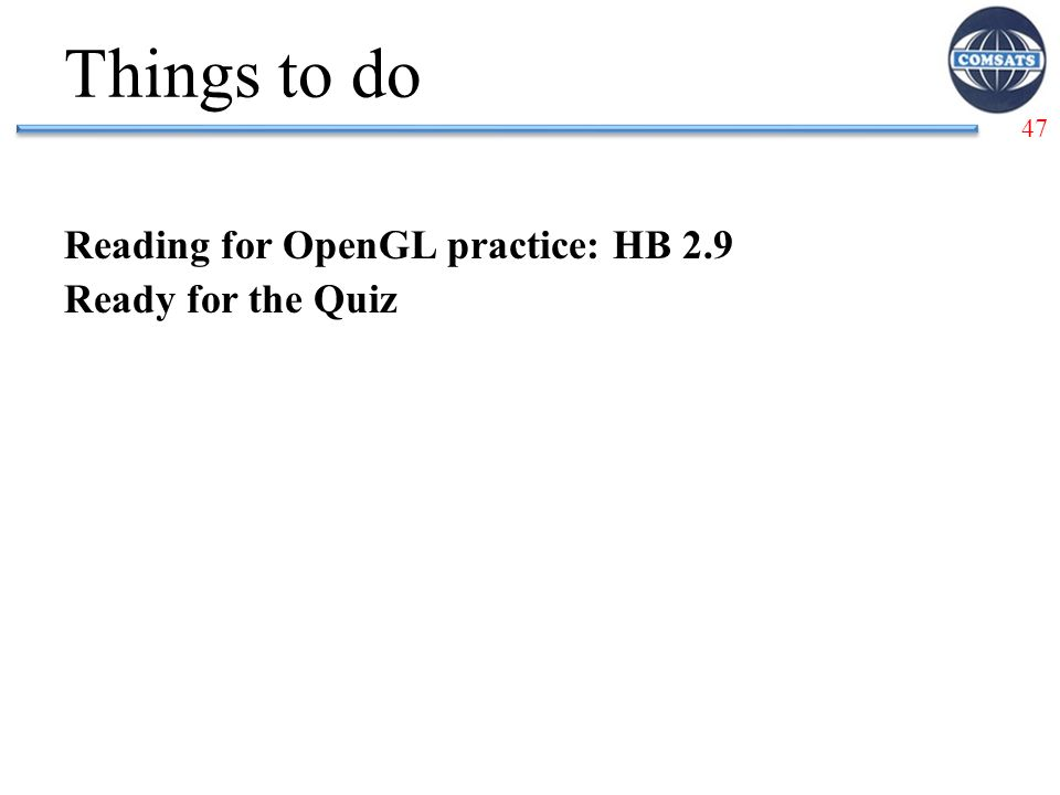47 Reading for OpenGL practice: HB 2.9 Ready for the Quiz Things to do