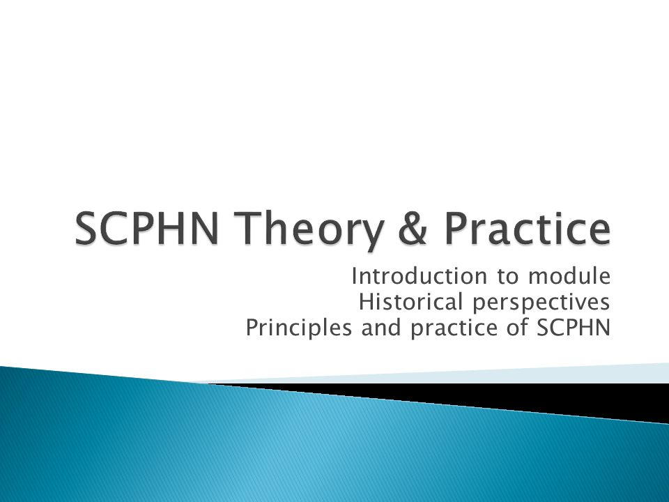 Introduction to module Historical perspectives Principles and practice of SCPHN