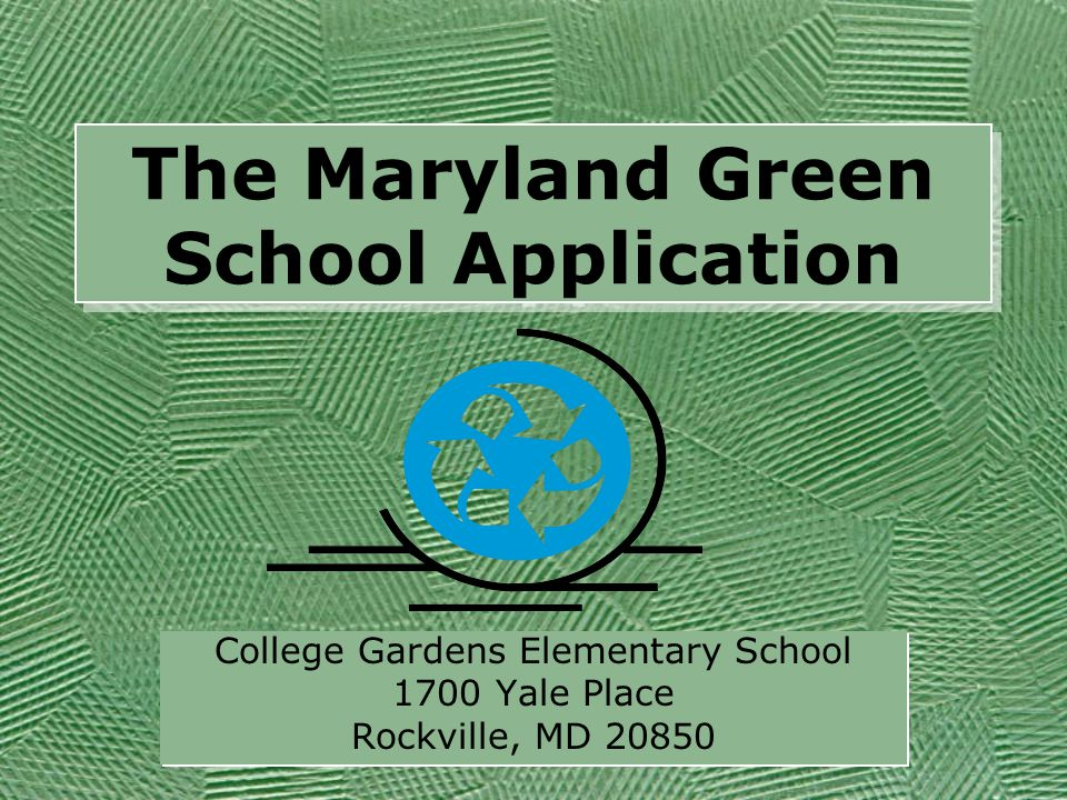The Maryland Green School Application College Gardens Elementary School 1700 Yale Place Rockville, MD 20850 College Gardens Elementary School 1700 Yal