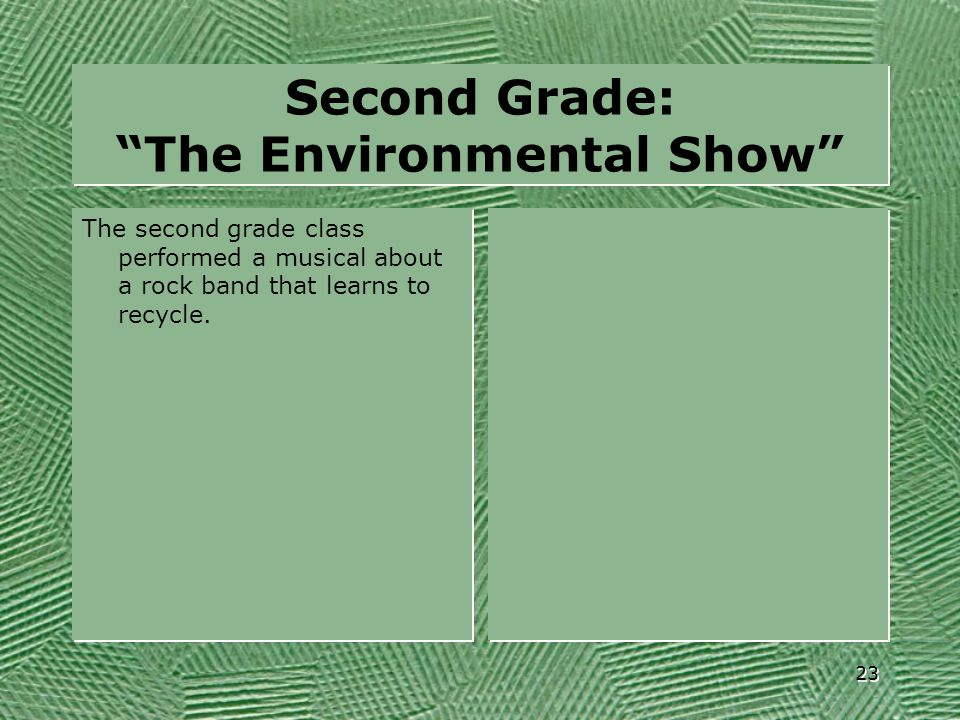 """Second Grade: """"The Environmental Show"""" The second grade class performed a musical about a rock band that learns to recycle. 23"""