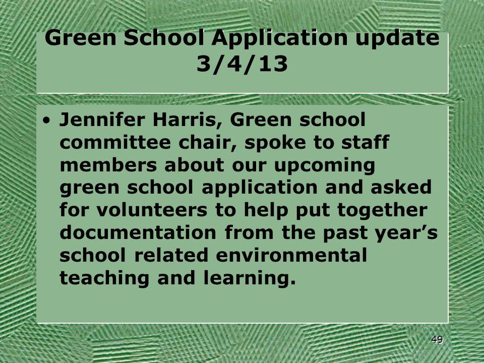 Green School Application update 3/4/13 Jennifer Harris, Green school committee chair, spoke to staff members about our upcoming green school applicati