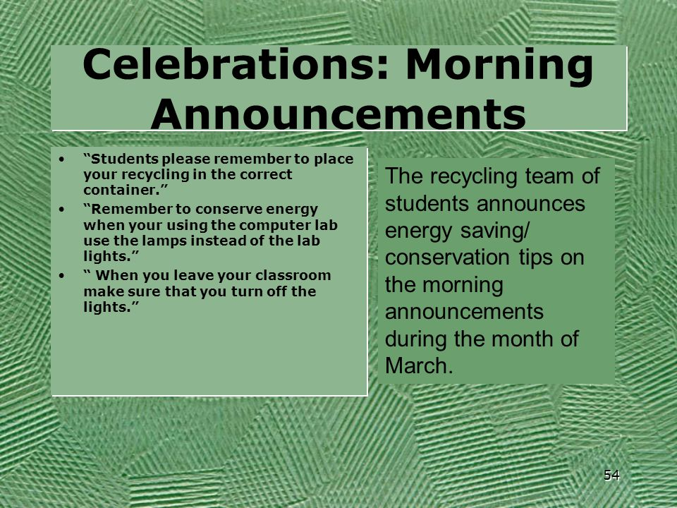 Celebrations: Morning Announcements The recycling team of students announces energy saving/ conservation tips on the morning announcements during the