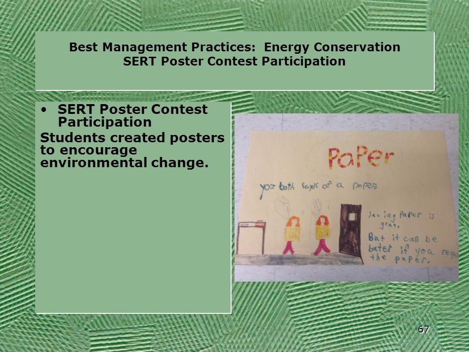Best Management Practices: Energy Conservation SERT Poster Contest Participation SERT Poster Contest Participation Students created posters to encoura