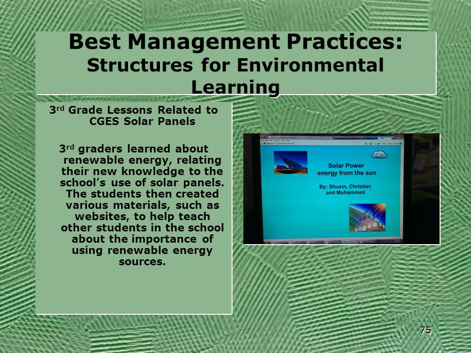 Best Management Practices: Structures for Environmental Learning 3 rd Grade Lessons Related to CGES Solar Panels 3 rd graders learned about renewable