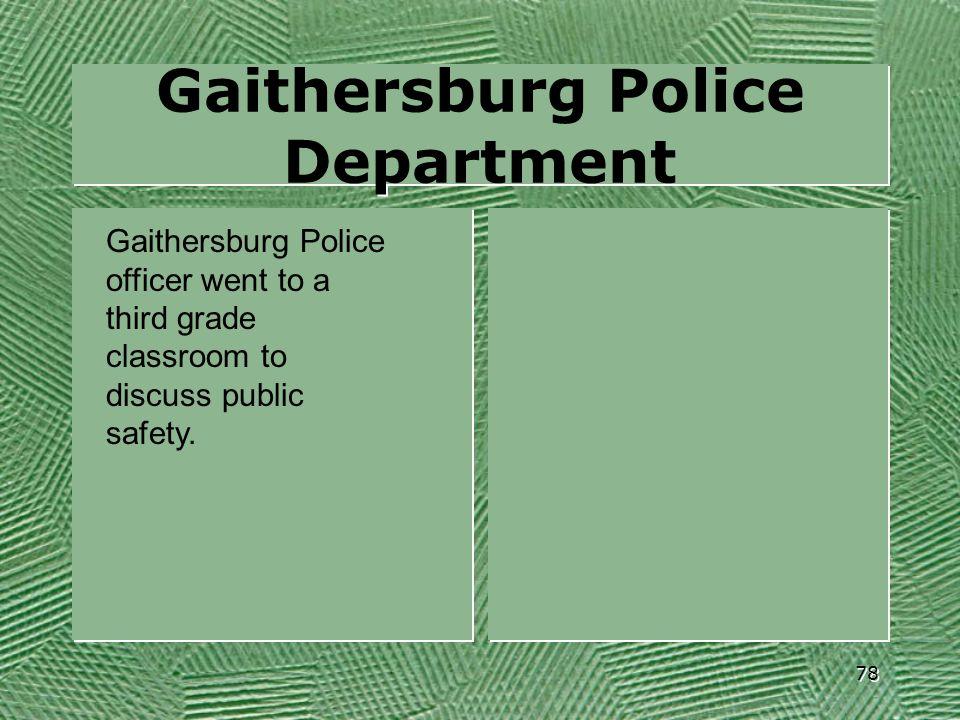 Gaithersburg Police Department Gaithersburg Police officer went to a third grade classroom to discuss public safety. 78