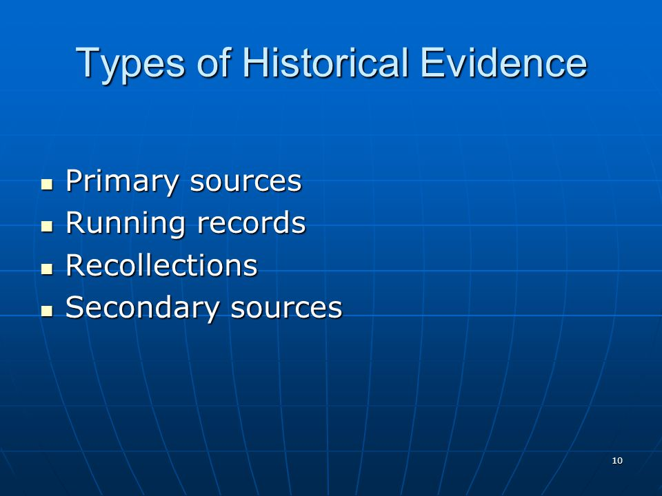 10 Types of Historical Evidence Primary sources Primary sources Running records Running records Recollections Recollections Secondary sources Secondary sources